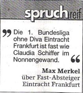 Anbei ein uriges Max Merkel-Zitat aus dem Jahre 1995/96.