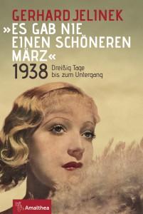 """Buch-Cover: """"Es gab nie einen schöneren März!"""" von Gerhard Jelinek. Erschienen bei Amalthea / ISBN-13: 978-3-99050-100-9"""