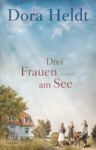 Buch-Cover Drei Frauen am See. Roman von Dora Heldt. Foto: dtv