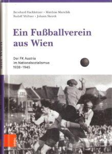 Ein Fußballverein aus Wien / Der FK Austria im Nationalsozialismus 1938-1945. Erschienen bei böhlau. ISBN: 978-3-205-20781-8