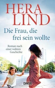 HERA LIND_Die Frau, die frei sein wollte_diana-verlag.de