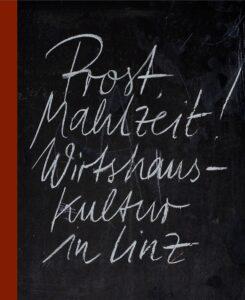 Cover Prost, Mahlzeit. Wirtshauskultur in Linz aus dem Verlag Anton Pustet.