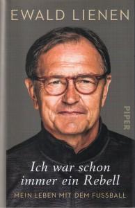 Cover Ewald Lienen / Ich war schon immer ein Rebell. Erschienen bei PIPER.
